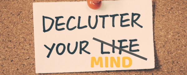 5 Tips for De-cluttering your Mind